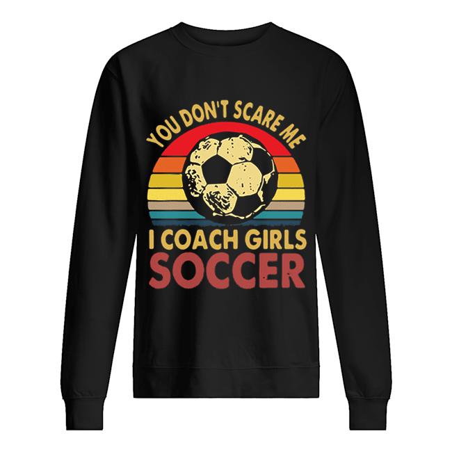 You don't scare me i coach girls soccer vintage  Unisex Sweatshirt