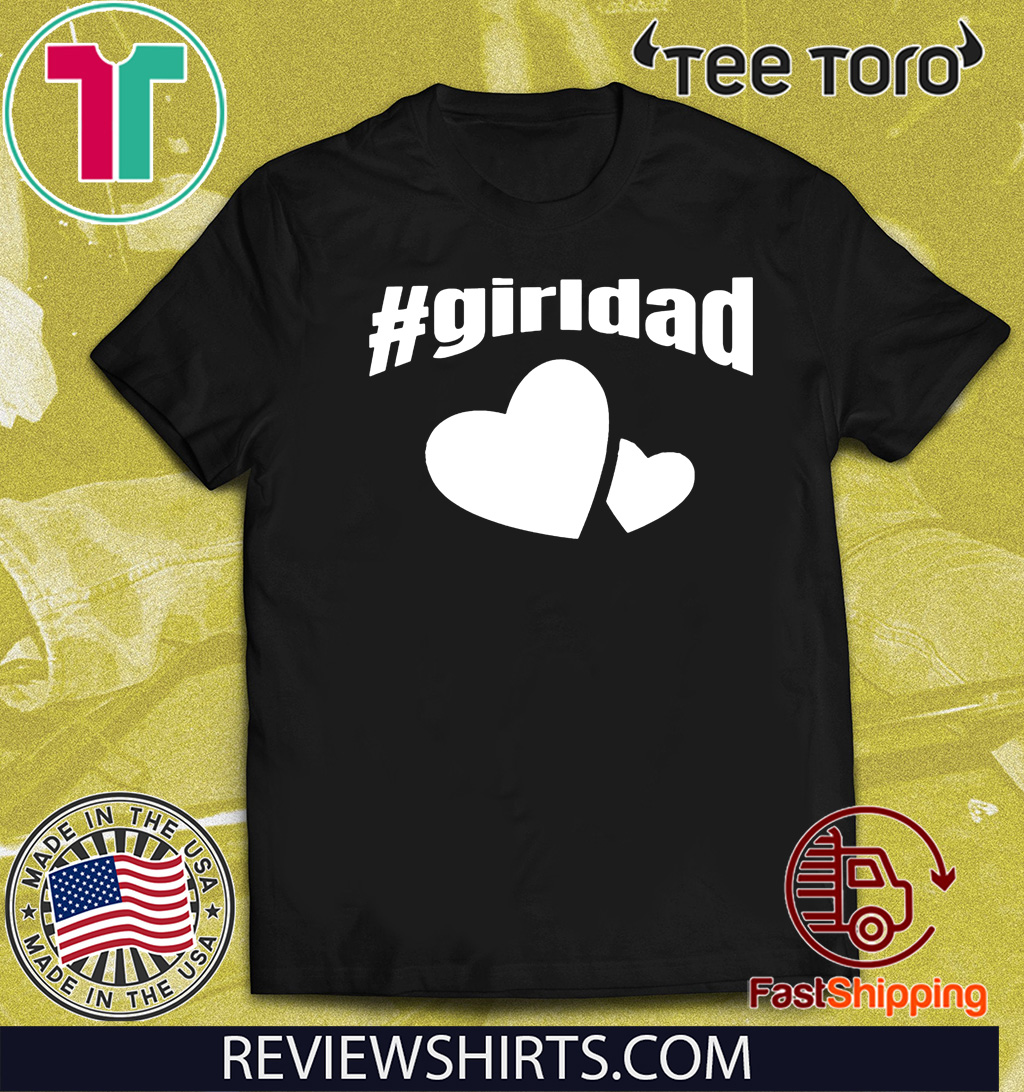 #girldad Girl Dad Father of Girls T Shirt For Mens Womens