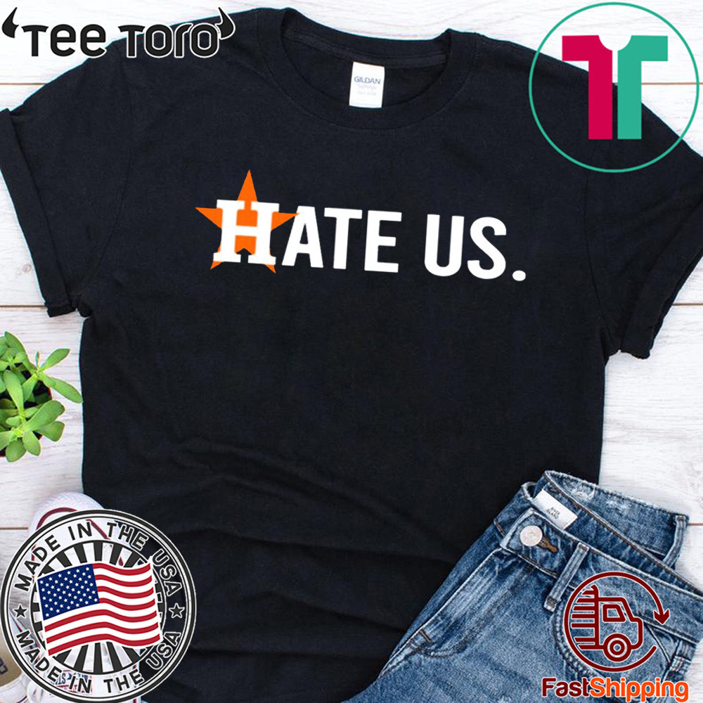 Houston Astros Hate Us Astros Shirt