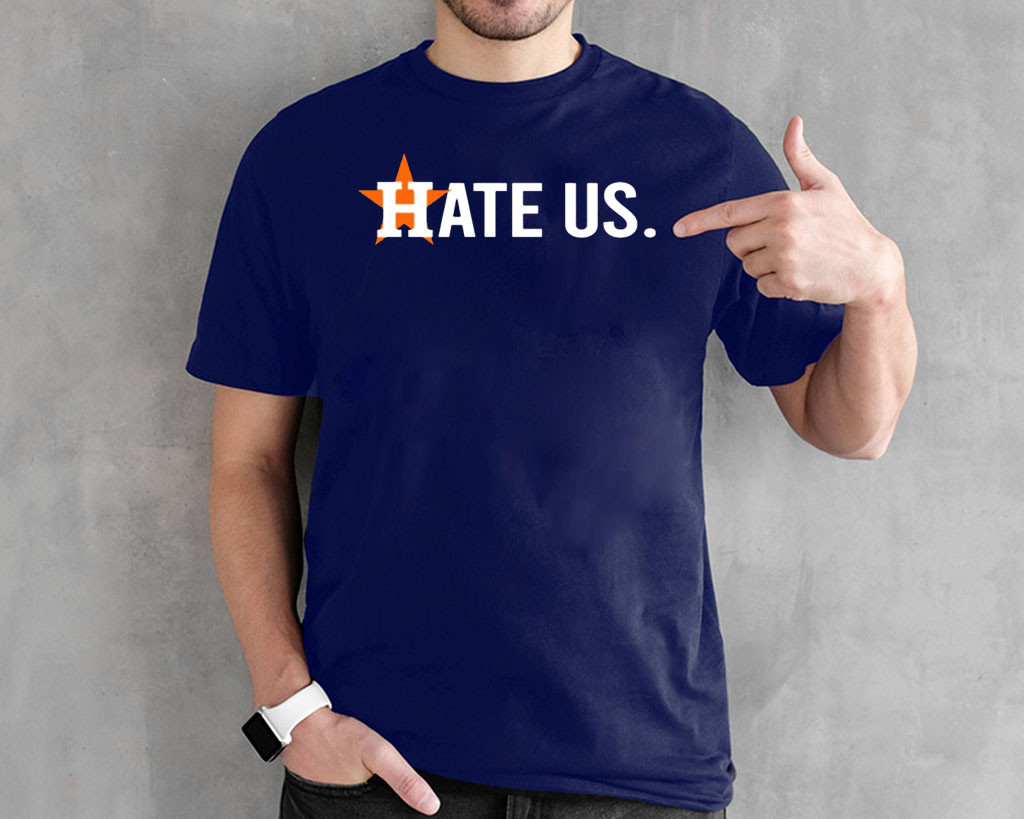 Houston Astros Hate Us Astros t-shirts