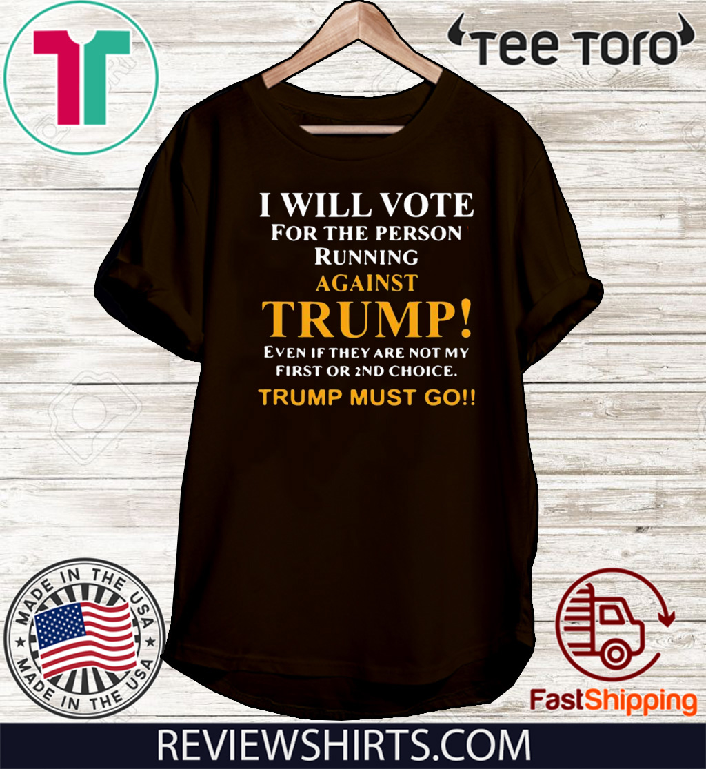 I will vote for the person running against Donald Trump 2020 T-Shirt