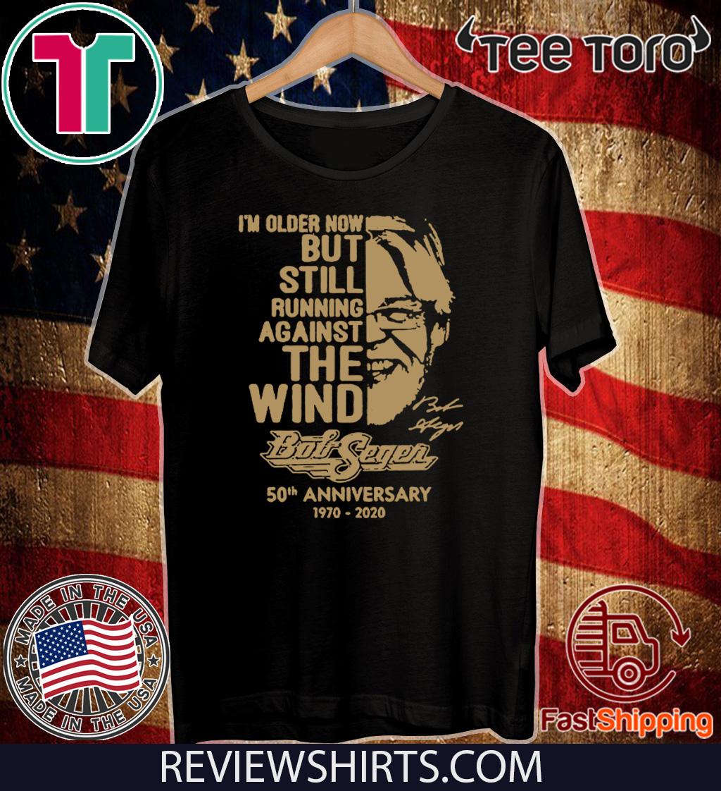 Vintage I'm Older Now Still Running Against The Wind Bob Seger 50th Anniversary 1970 2020 T-Shirt