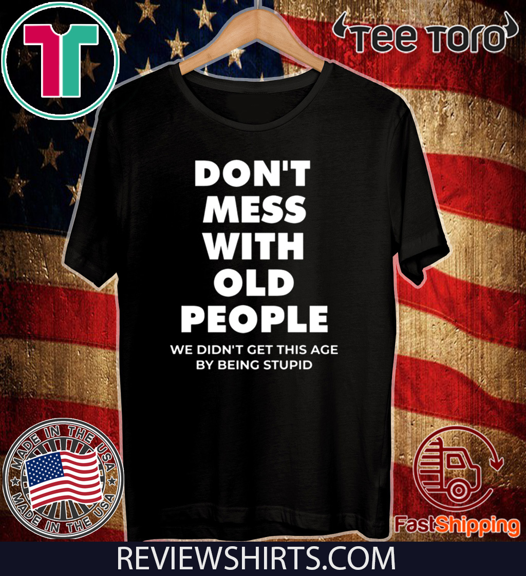 Official don't mess with old people for Father's Day T-Shirt