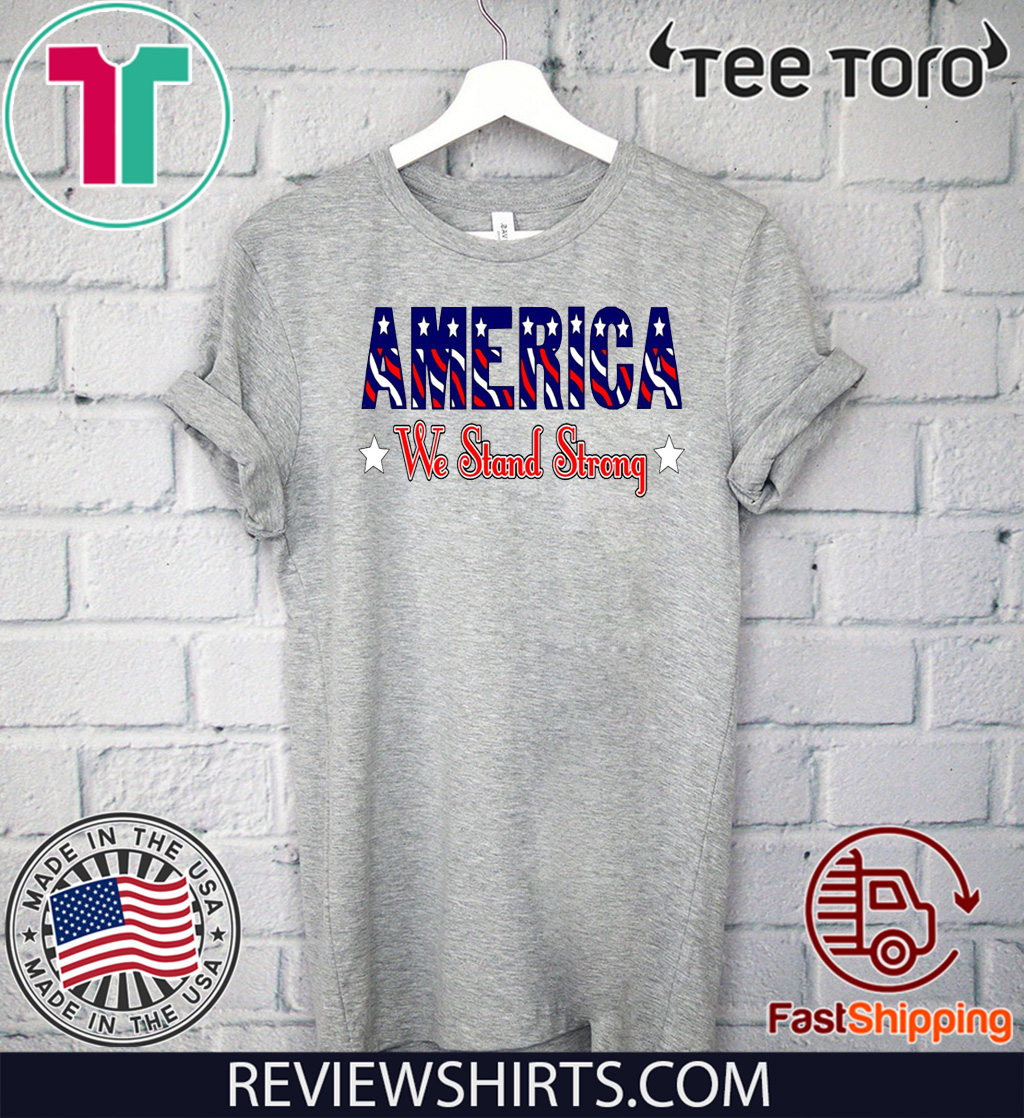 America United We Stand Strong T-Shirt