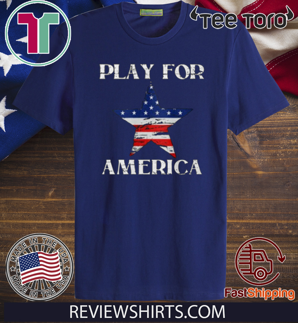 Play For America Shirt - America Strong 2020 T-Shirt