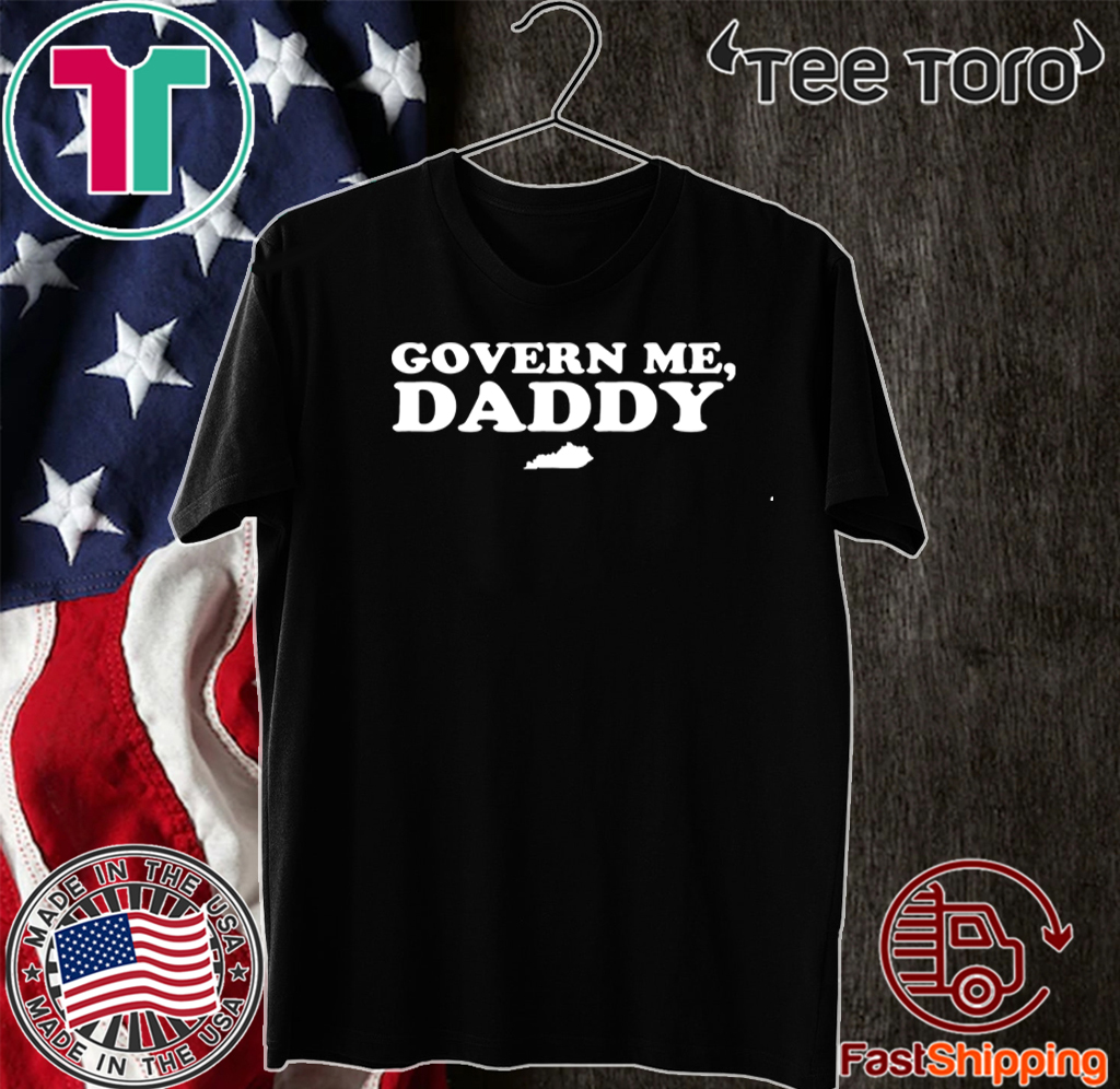 Govern Me D Govern Me Daddy 2020 T-Shirtaddy Hot T-Shirt 5