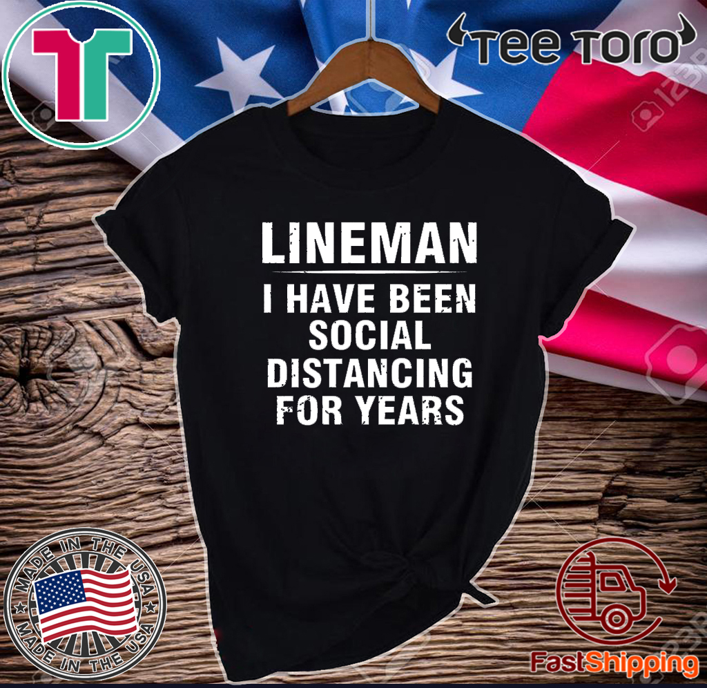 Lineman I Have Been Social Distancing For Years 2020 T-Shirt