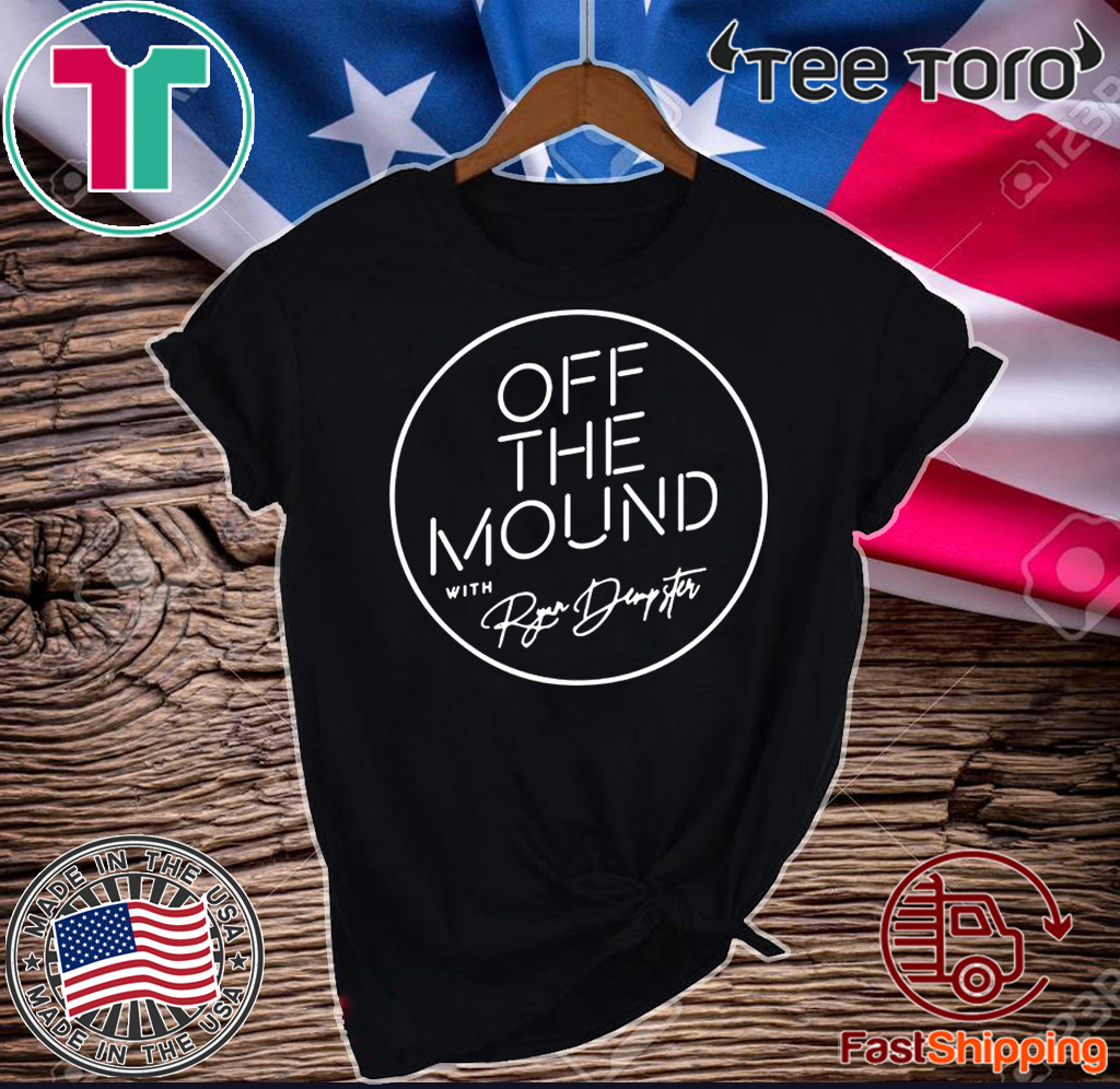 OFF THE MOUND WITH RYAN DEMPSTER SHIRT T-SHIRT
