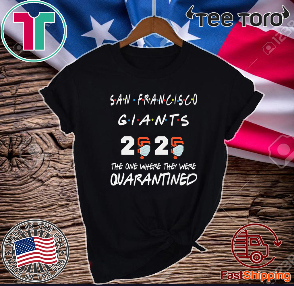 San Francisco Giants 2020 The One Where They Were Quarantined Covid-19 2020 T-Shirt