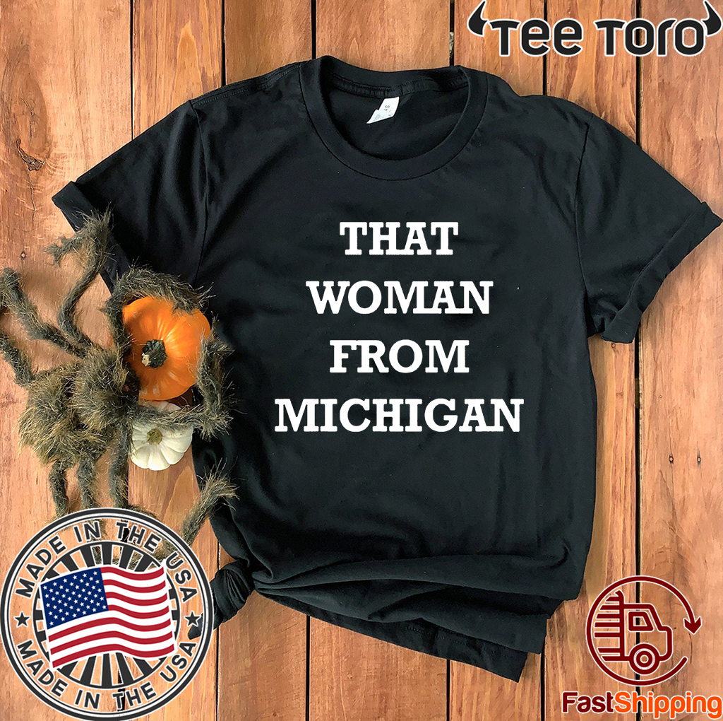 That Woman From Michigan 2020 T Shirt Gretchen Whitmer Hoodie Sweatshirt And Long Sleeve
