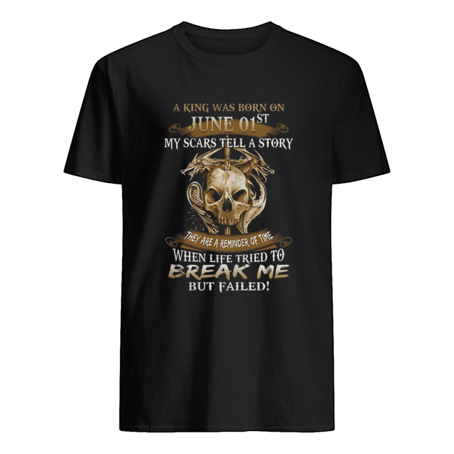 A King Was Born On June 01st My Scars Tell A Story They Are A Reminder Of Time  Classic Men's T-shirt