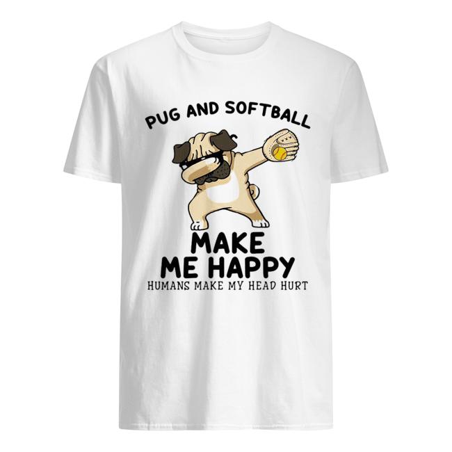 Pug and softball make me happy husband make my head hurt  Classic Men's T-shirt