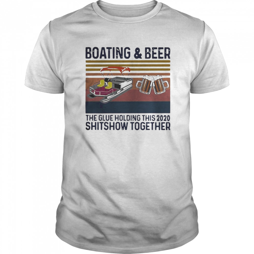 Boating And Beer The Glue Holding This 2020 Shitshow Together Vintage Retro Classic Men's T-shirt