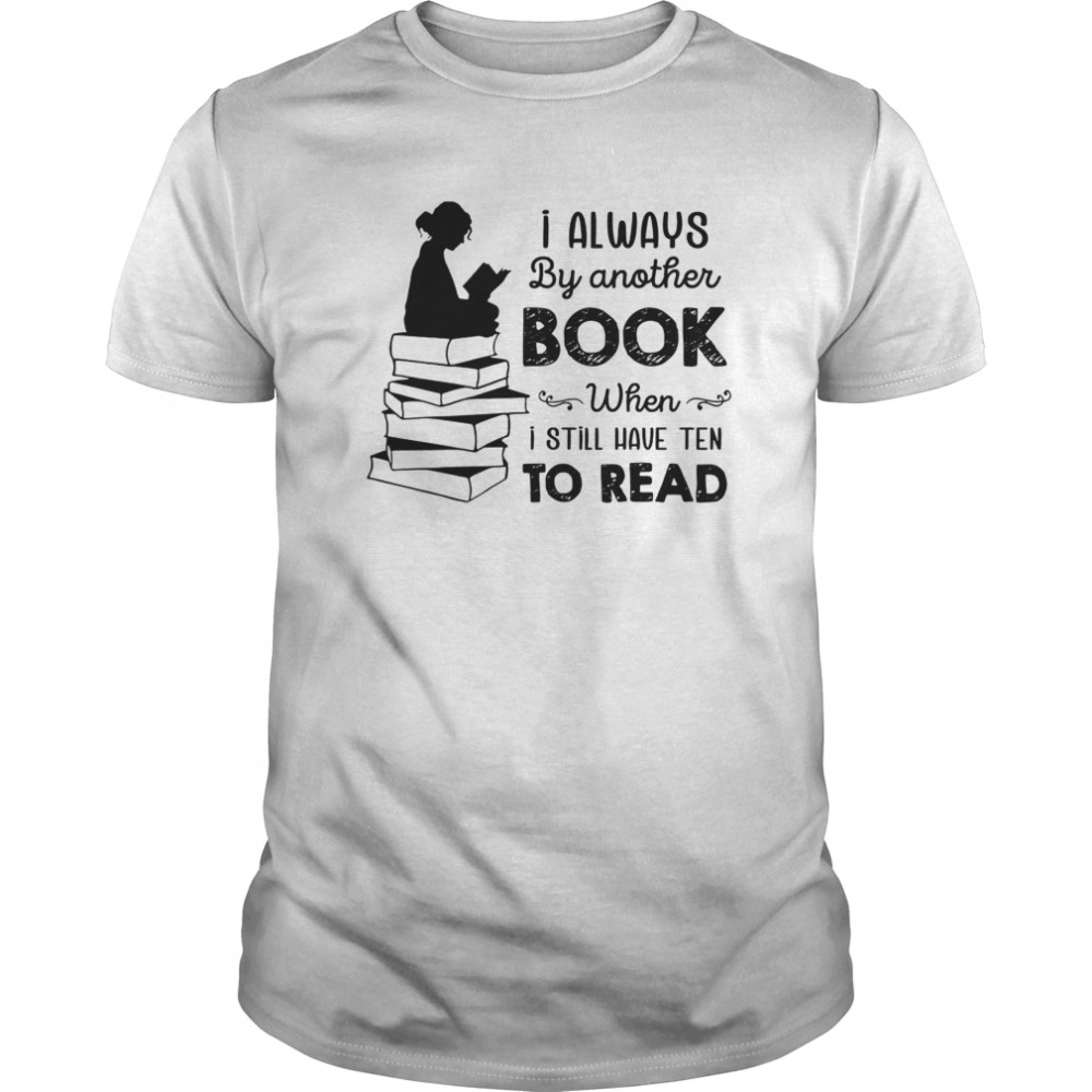 I Always By Another Book When I Still Have Ten To Read Classic Men's T-shirt