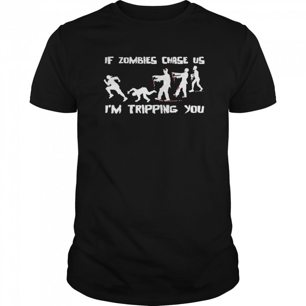 If Zombies Chase Us Im Tripping You Funny Graphic Novelty Halloween Classic Men's T-shirt
