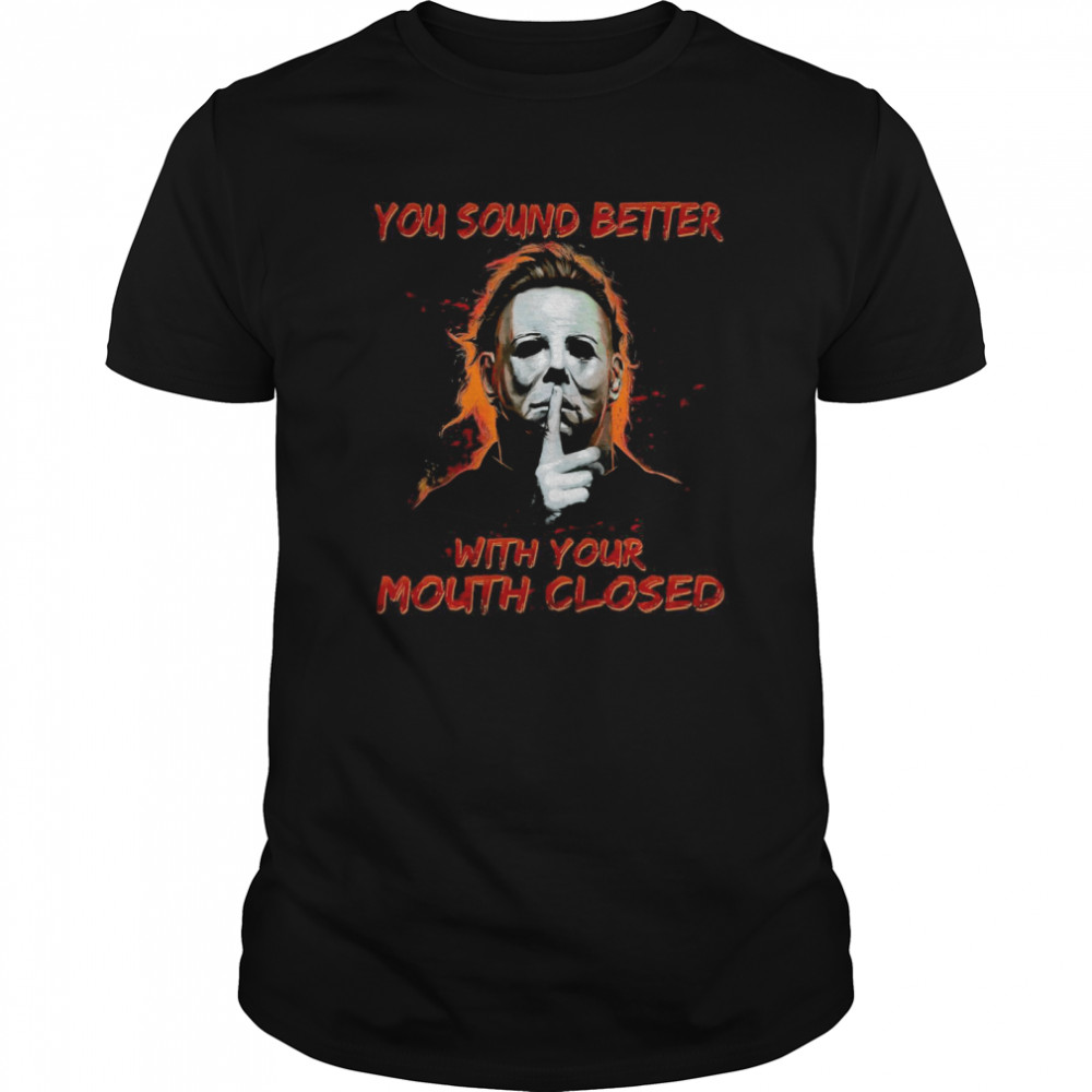 Michael Myers You Sound Better With Your Mouth Closed Classic Men's T-shirt