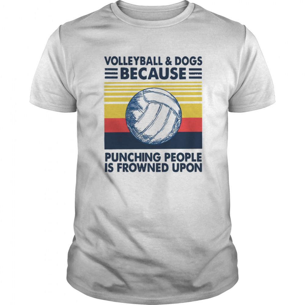 Volleyball And Dogs Because Punching People Is Frowned Upon Vintage Retro Classic Men's T-shirt