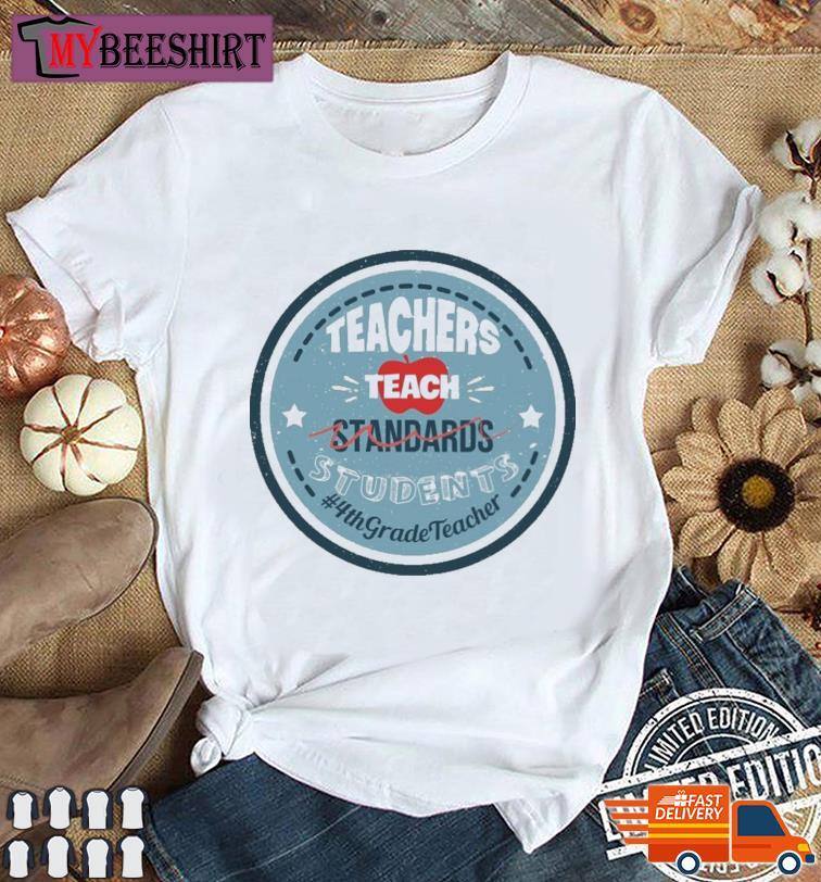 Teacher Teach Standards Students 4th Grade Teacher Shirt
