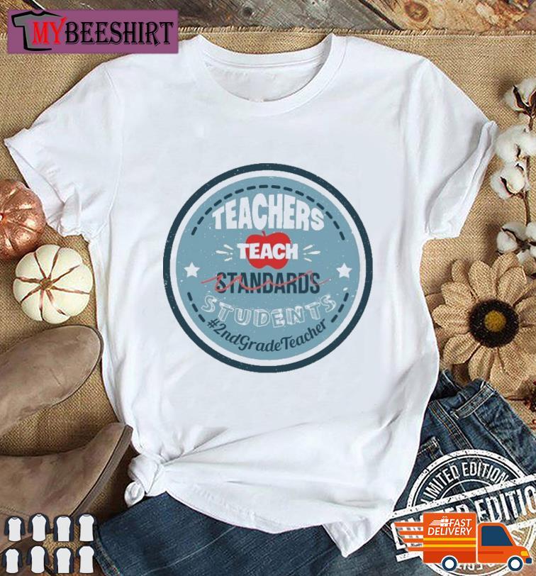Teacher Teach Standards Students 2nd Grade Teacher Shirt